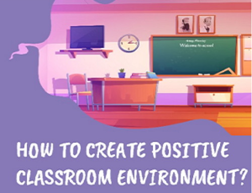 HOW TO CREATE POSITIVE CLASSROOM ENVIRONMENT?